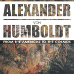 Alexander von Humboldt: From the Americas to the Cosmos